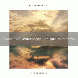 Sweet Sea Water Vibes For Hard Meditation