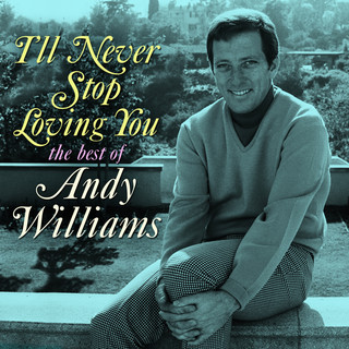 I'll Never Stop Loving You:The Best Of Andy Williams