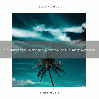 Uncommon Pink Noise And Waves Sounds For Mega Recharge