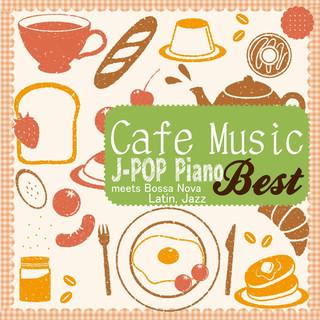 カフェ・ミュージックで聴く J-POP Piano BEST (Cafe Music J-POP Piano Best)