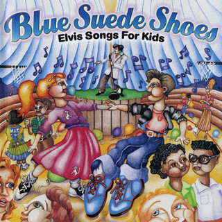 Blue Suede Shoes: Elvis Songs For Kids