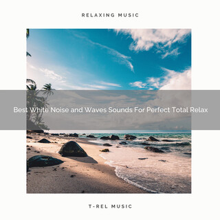 Best White Noise And Waves Sounds For Perfect Total Relax