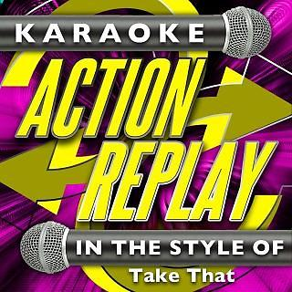 Karaoke Action Replay:In The Style Of Take That