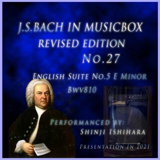 バッハ・イン・オルゴール27改訂版.:イギリス組曲第5番 ホ短調 BWV810(オルゴール) (Bach in Musical Box 27 Revised Version : English Suite No.5 E Minor BWV810 (Musical Box))