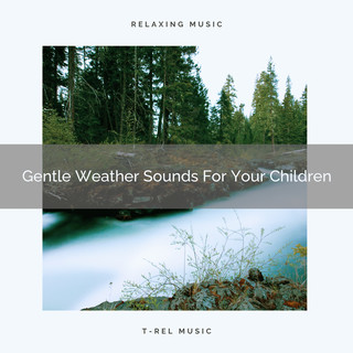 Gentle Weather Sounds For Your Children