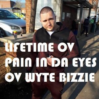 LIFETIME OV PAIN IN DA EYES OV WYTE BIZZIE
