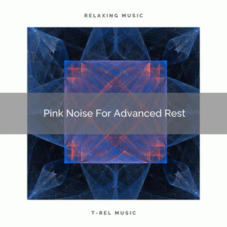 Pink Noise For Advanced Rest