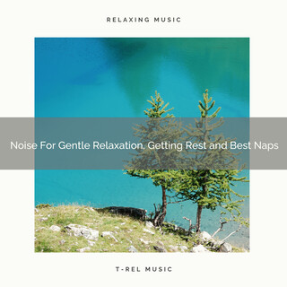 Noise For Gentle Relaxation, Getting Rest And Best Naps