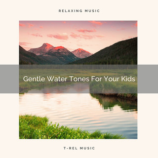 Gentle Water Tones For Your Kids
