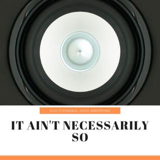 It Ain't Necessarily So