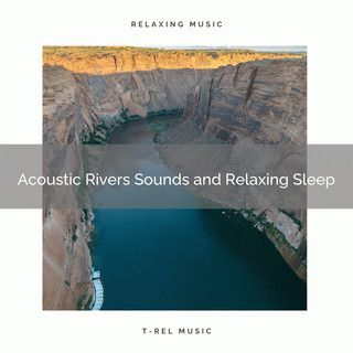 2020 Best:Acoustic Rivers Sounds And Relaxing Sleep