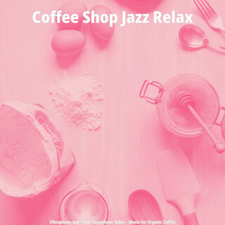 Vibraphone And Tenor Saxophone Solos - Music For Organic Coffee
