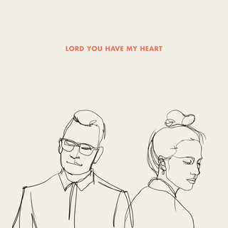 Lord You Have My Heart