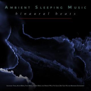 Ambient Sleeping Music:Binaural Beats, Isochronic Tones, Alpha Waves, Theta Waves, Gamma Waves And Ambient Music For Sleep, Deep Sleep Aid And Brainwave Entrainment