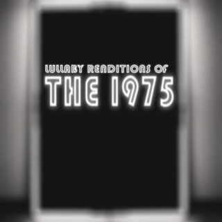 Lullaby Renditions Of The 1975