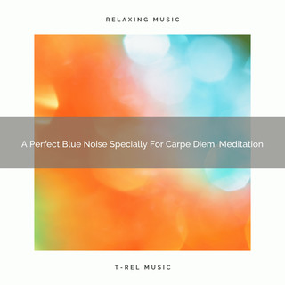 A Perfect Blue Noise Specially For Carpe Diem, Meditation