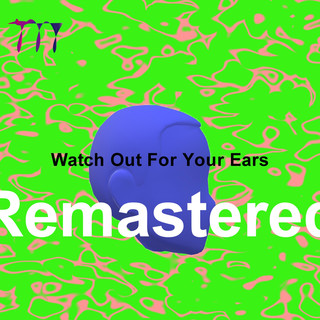 Watch Out For Your Ears (Remastered)