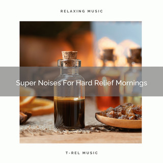Super Noises For Hard Relief Mornings