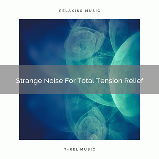 Strange Noise For Total Tension Relief