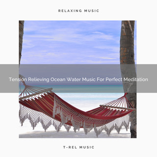 Tension Relieving Ocean Water Music For Perfect Meditation
