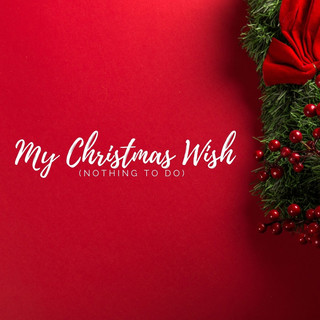 My Christmas Wish (Nothing To Do)