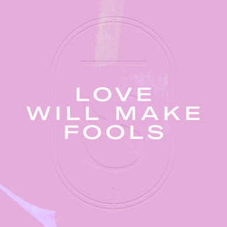 Love Will Make Fools