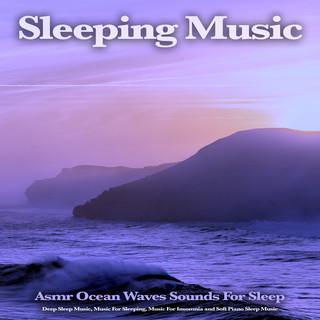 Sleeping Music:Asmr Ocean Waves Sounds For Sleep, Deep Sleep Music, Music For Sleeping, Music For Insomnia And Soft Piano Sleep Music