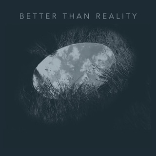Better Than Reality