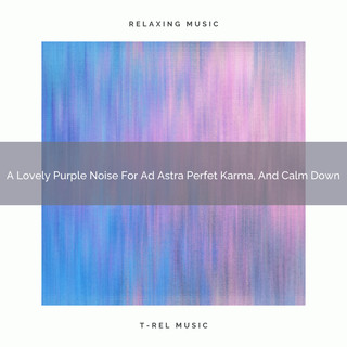 A Lovely Purple Noise For Ad Astra Perfet Karma, And Calm Down