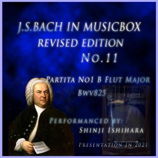 バッハ・イン・オルゴール11改訂版.:パルティータ第1番 変ロ長調 BWV825(オルゴール) (Bach in Musical Box 11 Revised Version : Partita No.1 B Flut Major BWV 825 (Musical Box))