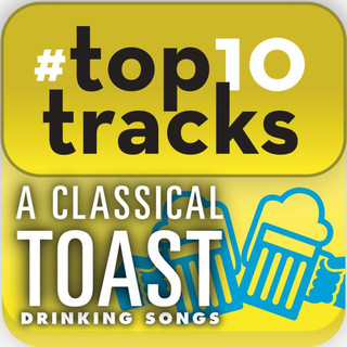 #Top10 Tracks - A Classical Toast:Drinking Songs