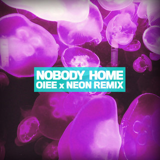 Nobody Home (OIEE X NEON Remix)