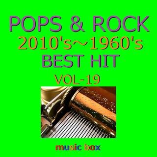 POPS & ROCK 2010's~1960's BEST HITオルゴール作品集 VOL-19 (A Musical Box Rendition of Pops & Rock 2010's-1960's Best Hit Vol-19)
