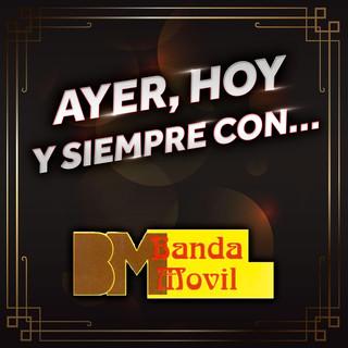 Ayer, Hoy Y Siempre Con... Banda Movil