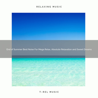 End Of Summer Best Noise For Mega Relax, Absolute Relaxation And Sweet Dreams