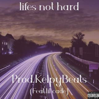 Lifes Not Hard (Feat. Lil Cade)