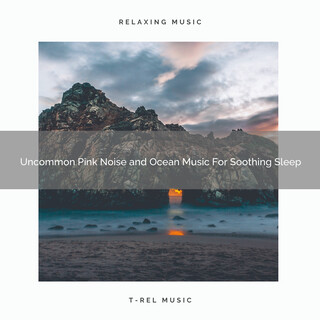 Uncommon Pink Noise And Ocean Music For Soothing Sleep