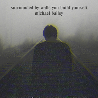 Surrounded By Walls You Build Yourself