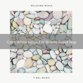 Calm White Noise For Bizarre Relief Nap
