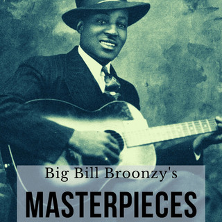 Big Bill Broonzy\'s Masterpieces