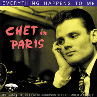 Chet In Paris:Everything Happens To Me - The Complete Barclay Recording Vol. 2