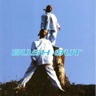 Bush Out ~ でゃあつう