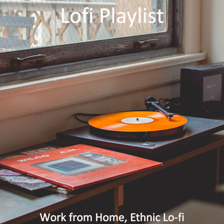 Work From Home, Ethnic Lo - Fi