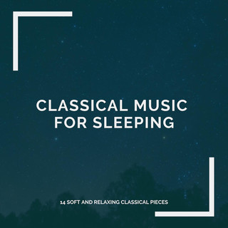 Classical Music For Sleeping:14 Soft And Relaxing Classical Pieces
