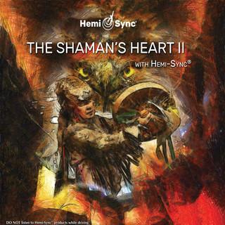 The Shaman's Heart II With Hemi - Sync®