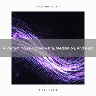A Perfect Noise For Ad Astra, Meditation, And Rest