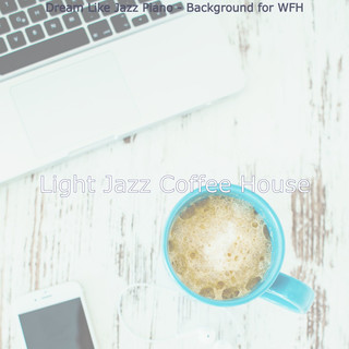 Dream Like Jazz Piano - Background For WFH