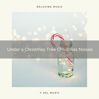 Under A Christmas Tree Christmas Noises