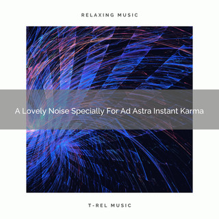 A Lovely Noise Specially For Ad Astra Instant Karma