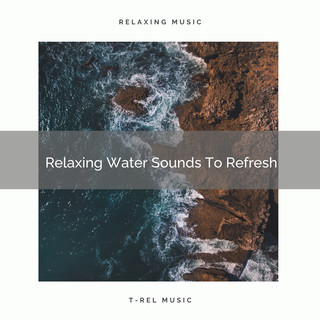 Relaxing Water Sounds To Refresh